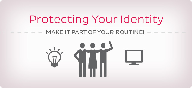 Protect Your Identity.  Make it part of your routine!  Learn more.