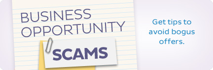 Business Opportunity Scams.  Get tips to avoid bogus offers.