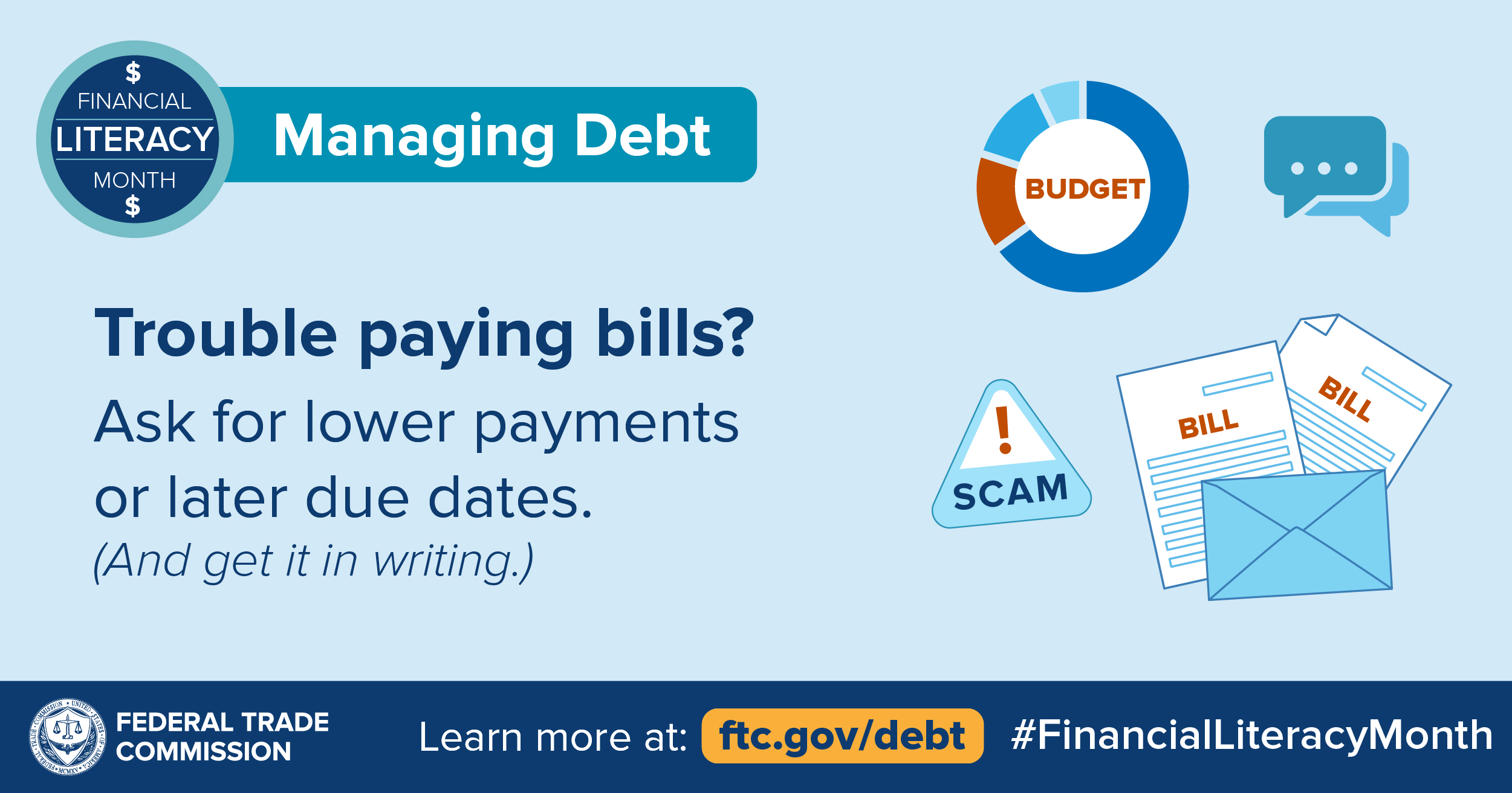 Trouble paying bills? Ask for lower payments or later due dates. (And get it in writing.) Learn more at ftc.gov/debt #FinancialLiteracyMonth