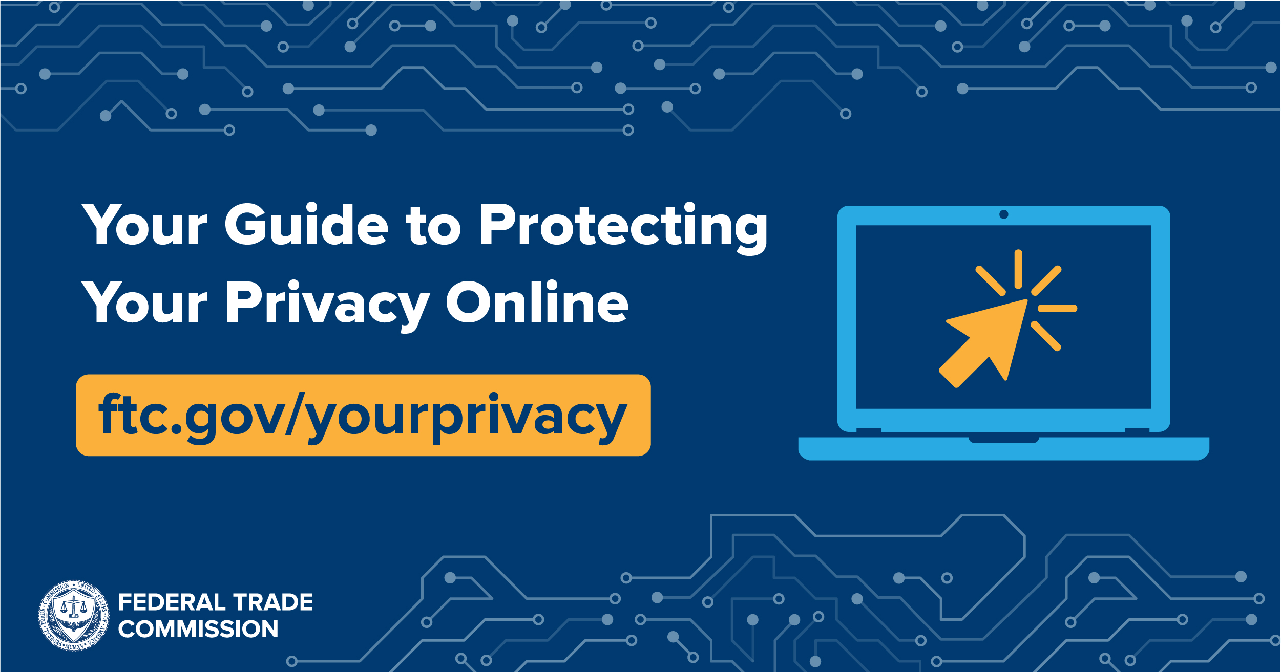 Your Guide to Protecting Your Privacy Online ftc.gov/yourprivacy