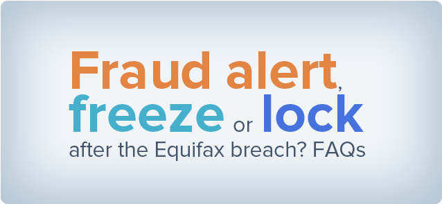 Fraud alert, freeze or lock after the Equifax breach? FAQs