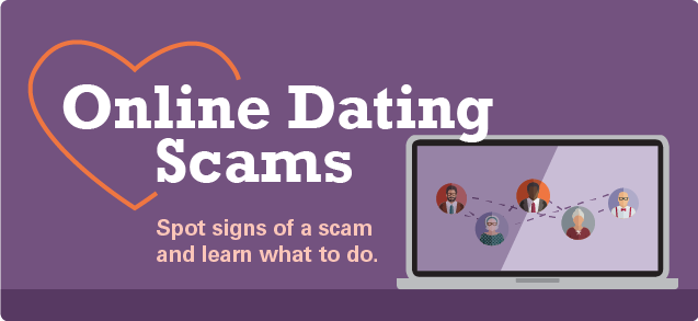 Online Dating Scams: Spot signs of a scam and learn what to do.