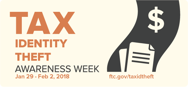Tax ID Theft awareness week Jan 29 - Feb 2, 2018. FTC.gov/taxidtheft