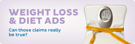 Weight Loss & Diet Ads, can those claims really be true?