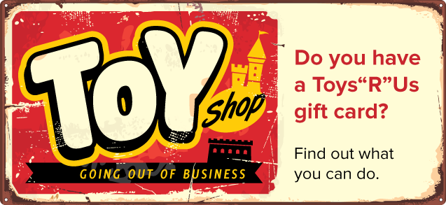 "Do you have a Toys""R""Us gift card? Find out what you can do."