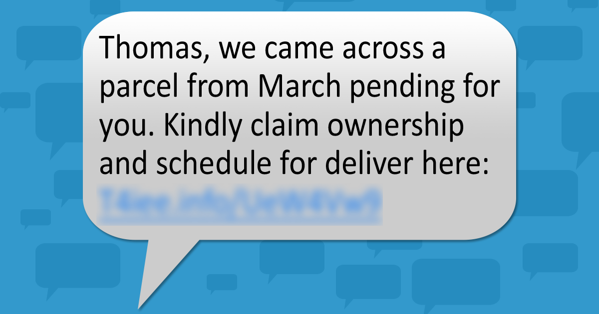 Text blurb that says: Thomas, we came across a parcel from March pending for you. Kindly claim ownership and schedule for deliver here: (blurred link).