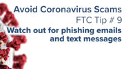 Avoid Coronavirus Scams - Tip 9: Watch out for phishing emails and text messages