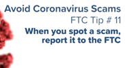 Avoid Coronavirus Scams - Tip 11: When you spot a scam, report it to the FTC