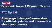 Avoid Economic Impact Payment Scams – FTC Tip #6
